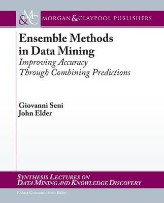 Ensemble Methods in Data Mining: Improving Accuracy Through Combining Predictions - Synthesis Lectures on Data Mining and Knowledge Discovery (Paperback)