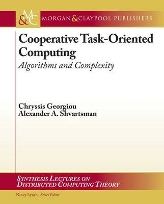 Cooperative Task-Oriented Computing: Algorithms and Complexity - Synthesis Lectures on Distributed Computing Theory (Paperback)