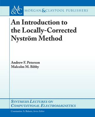 An Introduction to the Locally Corrected Nystrom Method - Synthesis Lectures on Computational Electromagnetics (Paperback)