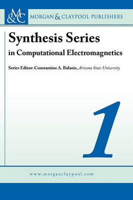 Computational Electromagnetics - Synthesis Series in Computational Electromagnetics Vol.1 (Hardback)