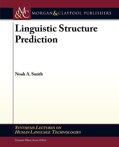 Linguistic Structure Prediction - Synthesis Lectures on Human Language Technologies (Paperback)