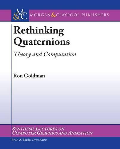 Rethinking Quaternions - Synthesis Lectures on Computer Graphics and Animation (Paperback)