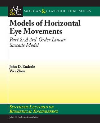 Models of Horizontal Eye Movements, Part II: A 3rd Order Linear Saccade Model - Synthesis Lectures on Biomedical Engineering (Paperback)