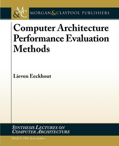 Computer Architecture Performance Evaluation Methods - Synthesis Lectures on Computer Architecture (Paperback)
