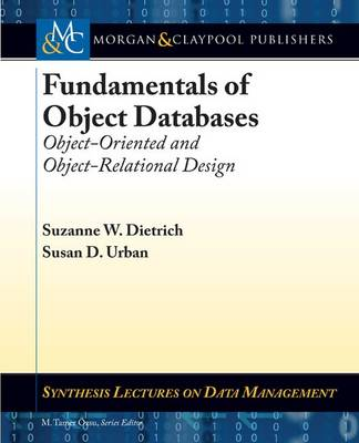 Fundamentals of Object Databases: Object-Oriented and Object-Relational Design - Synthesis Lectures on Data Management (Paperback)