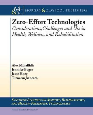 Zero Effort Technologies: Considerations, Challenges, and Use in Health, Wellness, and Rehabilitation - Synthesis Lectures on Assistive, Rehabilitative, and Health-Preserving Technologies (Paperback)