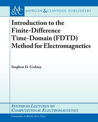 Introduction to the Finite-Difference Time-Domain (FDTD) Method for Electromagnetics - Synthesis Lectures on Computational Electromagnetics (Paperback)