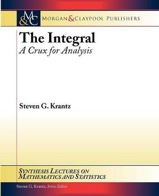 The Integral: A Crux for Analysis - Synthesis Lectures on Mathematics and Statistics (Paperback)
