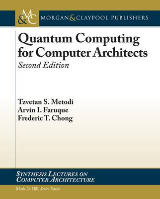 Quantum Computing for Computer Architects - Synthesis Lectures on Computer Architecture (Paperback)
