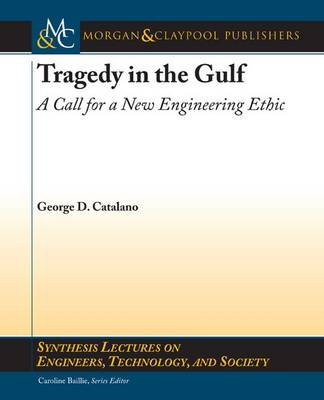 Tragedy in the Gulf: A Call for a New Engineering Ethic - Synthesis Lectures on Engineers, Technology, and Society (Paperback)
