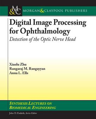 Digital Image Processing for Ophthalmology: Detection of the Optic Nerve Head - Synthesis Lectures on Biomedical Engineering (Paperback)