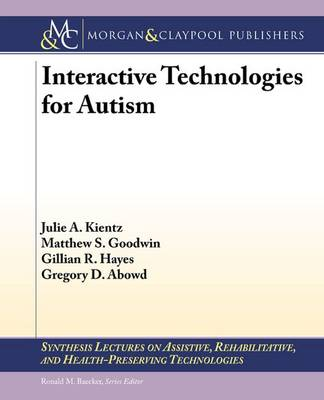 Interactive Technologies for Autism - Synthesis Lectures on Assistive, Rehabilitative, and Health-Preserving Technologies (Paperback)