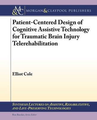 Patient-Centered Design of Cognitive Assistive Technology for Traumatic Brain Injury Telerehabilitation - Synthesis Lectures on Assistive, Rehabilitative, and Health-Preserving Technologies (Paperback)