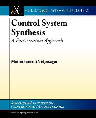 Control Systems Synthesis: A Factorization Approach, Part I - Synthesis Lectures on Control and Mechatronics (Paperback)
