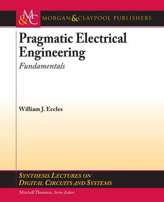 Pragmatic Electrical Engineering: Fundamentals - Synthesis Lectures on Digital Circuits and Systems (Paperback)