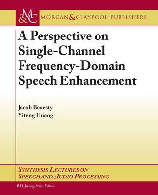 A Perspective on Single-Channel Frequency-Domain Speech Enhancement - Synthesis Lectures on Speech and Audio Processing (Paperback)