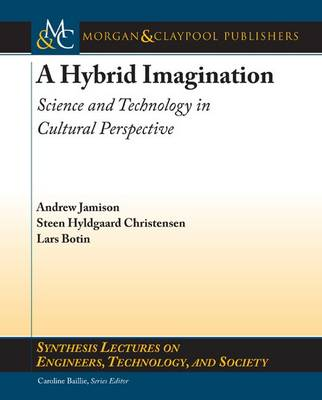 A Hybrid Imagination: Technology in Historical Perspective - Synthesis Lectures on Engineers, Technology, and Society (Paperback)