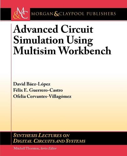 Advanced Circuit Simulation Using Multisim Workbench - Synthesis Lectures on Digital Circuits and Systems (Paperback)