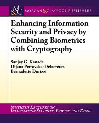 Enhancing Information Security and Privacy by Combining Biometrics with Cryptography - Synthesis Lectures on Information Security, Privacy, and Trust (Paperback)