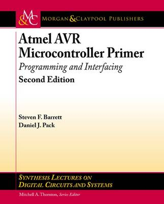 Atmel AVR Microcontroller Primer: Programming and Interfacing - Synthesis Lectures on Digital Circuits and Systems (Paperback)