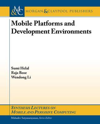 Mobile Platforms and Development Environments - Synthesis Lectures on Mobile and Pervasive Computing (Paperback)