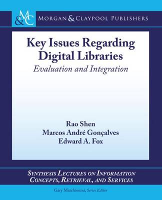 Key Issues Regarding Digital Libraries: Evaluation and Integration - Synthesis Lectures on Information Concepts, Retrieval, and Services (Paperback)