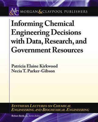 Informing Chemical Engineering Decisions with Data, Research, and Government Resources - Synthesis Lectures on Chemical Engineering and Biochemical Engineering (Paperback)