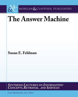 The Answer Machine - Synthesis Lectures on Information Concepts, Retrieval, and Services (Paperback)