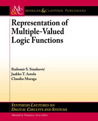 Representations of Multiple-Valued Logic Functions - Synthesis Lectures on Digital Circuits and Systems (Paperback)