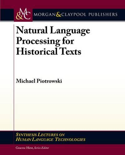 Natural Language Processing for Historical Texts - Synthesis Lectures on Human Language Technologies (Paperback)
