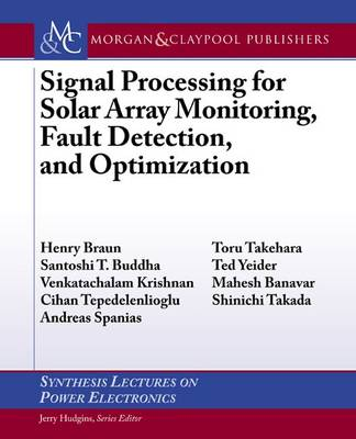 Signal Processing for Solar Array Monitoring, Fault Detection, and Optimization - Synthesis Lectures on Power Electronics (Paperback)