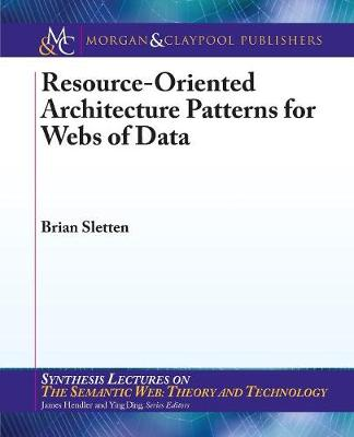 Resource-Oriented Architecture Patterns for Webs of Data - Synthesis Lectures on the Semantic Web: Theory and Technology (Paperback)