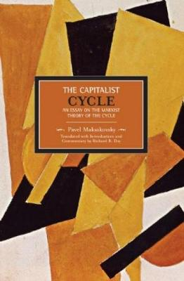 Pavel V. Makasakovsky: The Capitalist Cycle. An Essay On The Marxist Theory Of The Cycle: Historical Materialism, Volume 4 - Historical Materialism (Paperback)