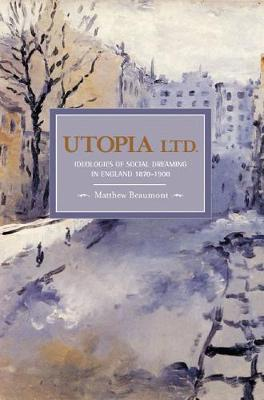 Utopia, Ltd.: Ideologies For Social Dreaming In England 1870-1900: Historical Materialism, Volume 7 - Historical Materialism (Paperback)