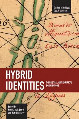 Hybrid Identities: Theoretical And Empirical Examinations: Studies in Critical Social Sciences, Volume 12 - Studies in Critical Social Sciences (Paperback)