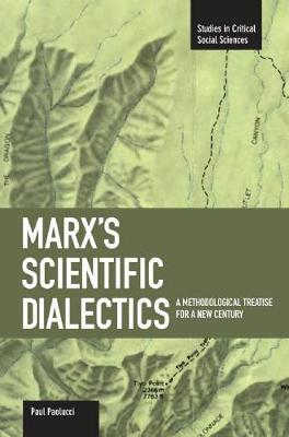Marx's Scientific Dialectics: A Methodological Treatise For A New Century: Studies in Critical Social Sciences, Volume 8 - Studies in Critical Social Sciences (Paperback)