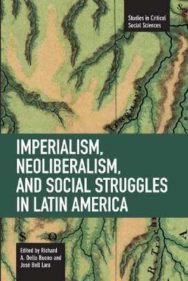 Imperialism, Neoliberalism, And Social Struggles In Latin America: Studies in Critical Social Sciences, Volume 7 - Studies in Critical Social Sciences (Paperback)