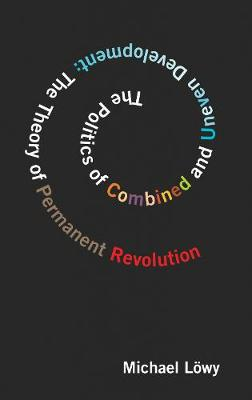 The Politics Of Combined And Uneven Development: Theory of Permanent Revolution, The (Paperback)