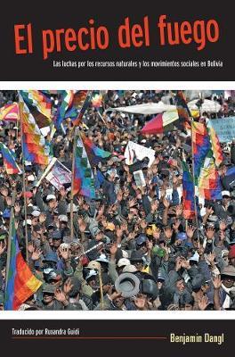 El Precio Del Fuego: Resource Wars and Social movements in Bolivia (Paperback)