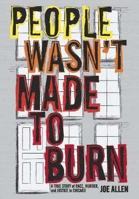 People Wasn't Made To Burn: The True Story of Race, Housing and Murder in Chicago (Hardback)