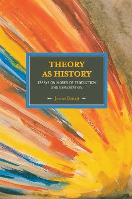 Theory As History: Essays On Modes Of Production And Exploitation: Historical Materialism, Volume 25 - Historical Materialism (Paperback)