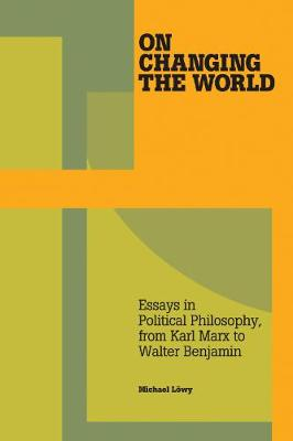 On Changing The World: Essays in Political Philosophy, from Karl Marx to Walter Benjamin (Paperback)