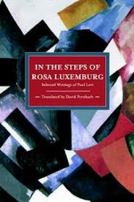In The Steps Of Rosa Luxemburg: Selected Writings Of Paul Levi: Historical Materialism, Volume 31 - Historical Materialism (Paperback)