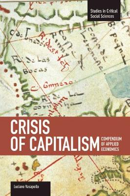 Crisis Of Capitalism: Compendium Of Applied Economics (global Capitalism): Studies in Critical Social Sciences, Volume 34 - Studies in Critical Social Sciences (Paperback)