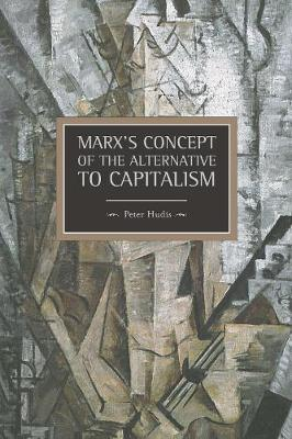 Marx's Concept Of The Alternative To Capitalism: Historical Materialism, Volume 36 - Historical Materialism (Paperback)