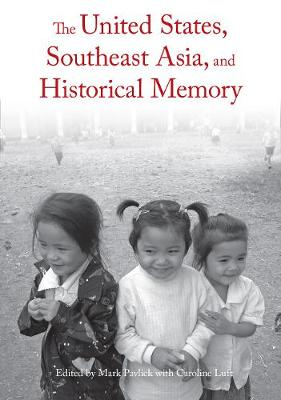 The United States, Southeast Asia, And Historical Memory (Paperback)