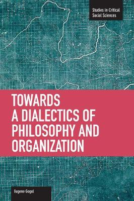 Toward A Dialectic Of Philosophy And Organization: Studies in Critical Social Sciences, Volume 45 - Studies in Critical Social Sciences (Paperback)