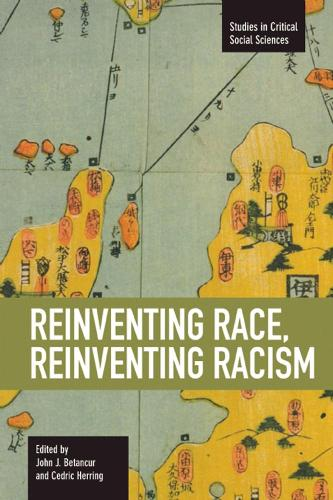 Reinventing Race, Reinventing Racism: Studies in Critical Social Sciences, Volume 50 - Studies in Critical Social Sciences (Paperback)