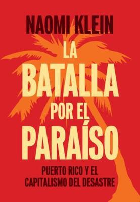 La Batalla Por El Paraiso: Puerto Rico y el Capitalismo Del Desastre (Paperback)
