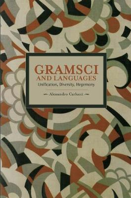 Gramsci And Languages: Unification, Diversity, Hegemony: Historical Materialism, Volume 59 - Historical Materialism (Paperback)